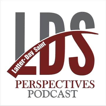 Latter-day Saint Perspectives: Episode 108: The Latter-day